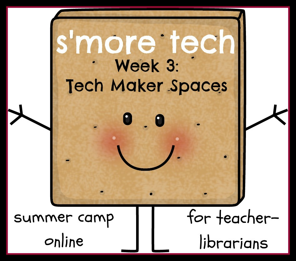Smore Tech Week 3: Maker Spaces